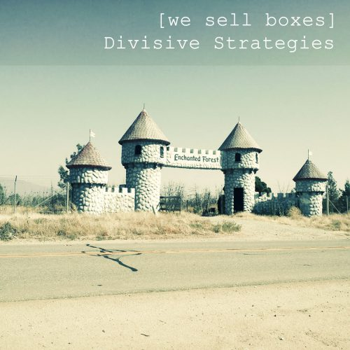 [we sell boxes] - Divisive Strategies